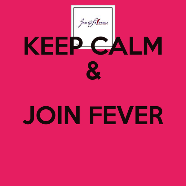 KEEP CALM & JOIN FEVER