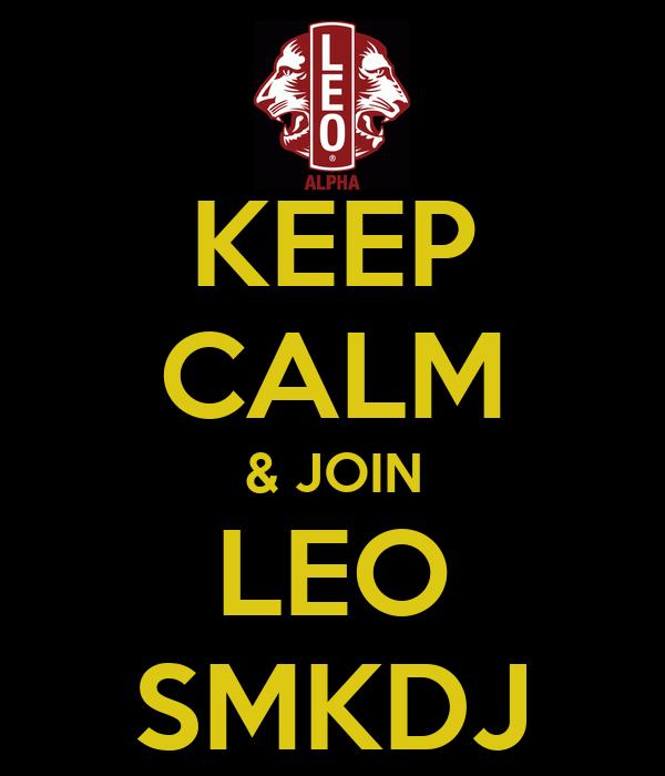 KEEP  CALM & JOIN LEO SMKDJ
