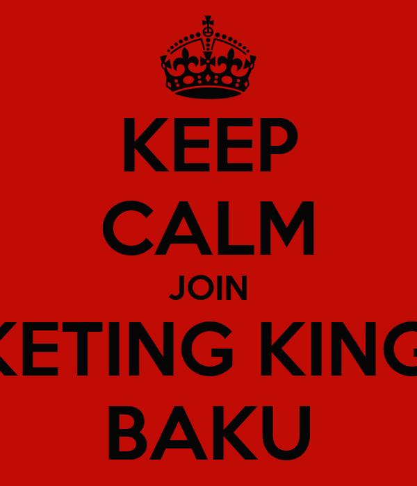 KEEP CALM JOIN MARKETING KINGDOM BAKU