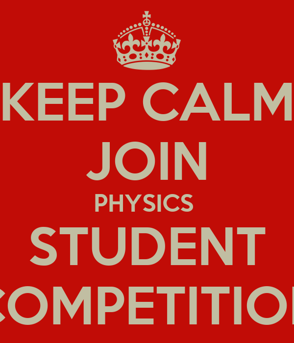 KEEP CALM JOIN PHYSICS  STUDENT COMPETITION
