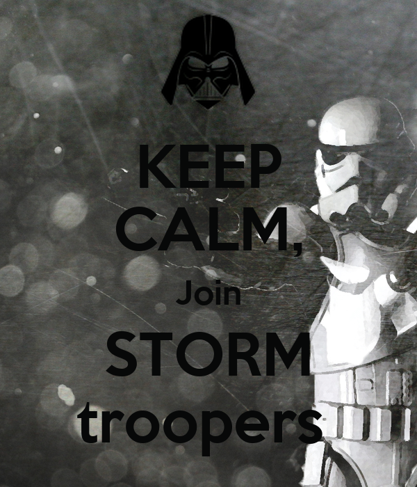 KEEP CALM, Join STORM troopers