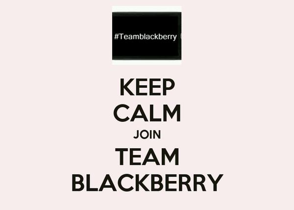 KEEP CALM JOIN TEAM BLACKBERRY