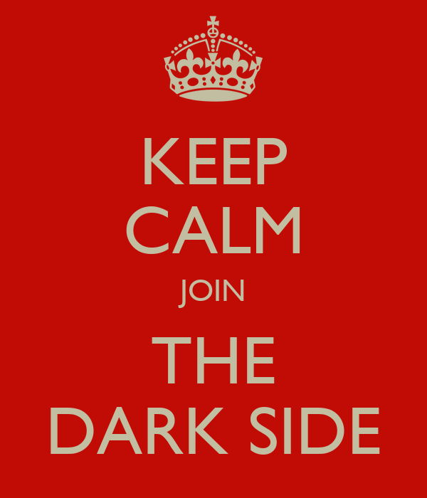 KEEP CALM JOIN THE DARK SIDE