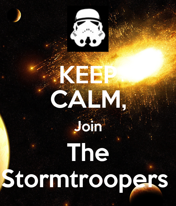 KEEP CALM, Join The Stormtroopers