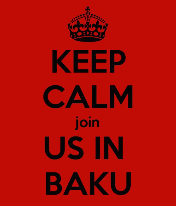 KEEP CALM join US IN  BAKU