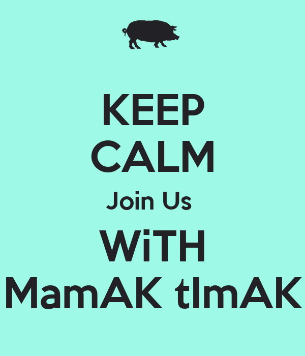 KEEP CALM Join Us  WiTH MamAK tImAK