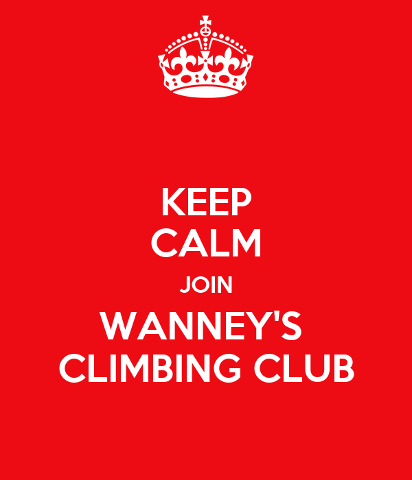KEEP CALM JOIN WANNEY'S  CLIMBING CLUB