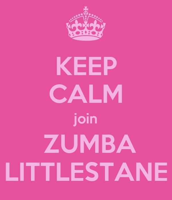 KEEP CALM join  ZUMBA LITTLESTANE