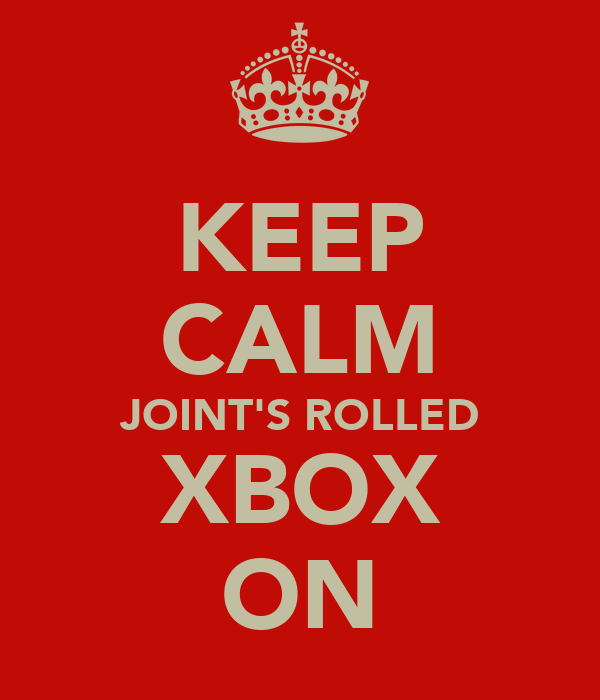 KEEP CALM JOINT'S ROLLED XBOX ON