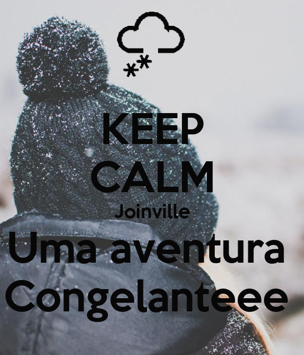 KEEP CALM Joinville Uma aventura  Congelanteee