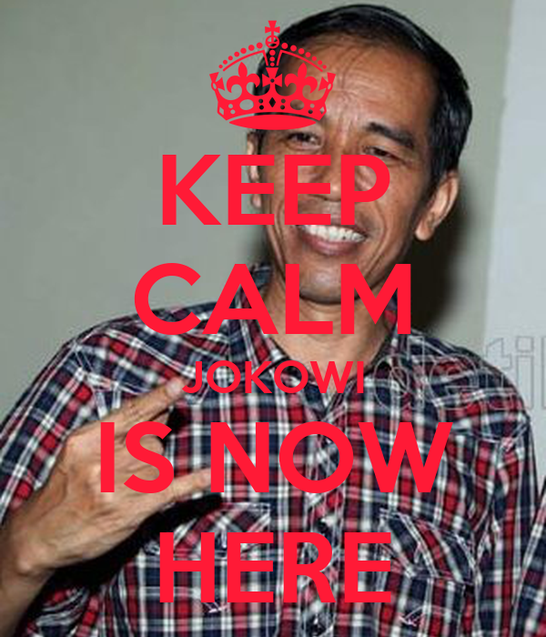 KEEP CALM JOKOWI IS NOW HERE