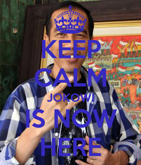 KEEP CALM JOKOWI IS NOW HERE