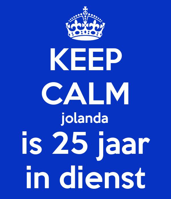 KEEP CALM jolanda is 25 jaar in dienst