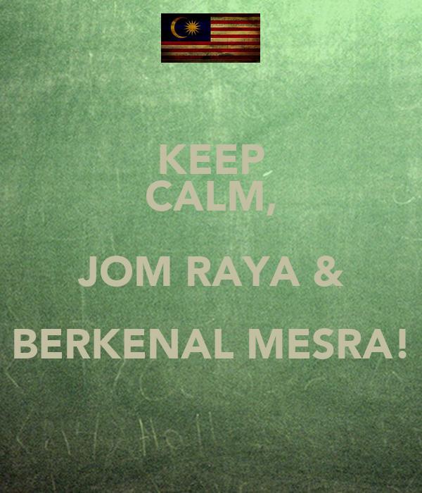 KEEP CALM, JOM RAYA & BERKENAL MESRA!