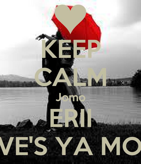KEEP CALM Jomo ERII LOVE'S YA MORE