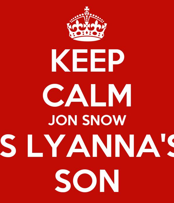 KEEP CALM JON SNOW IS LYANNA'S SON