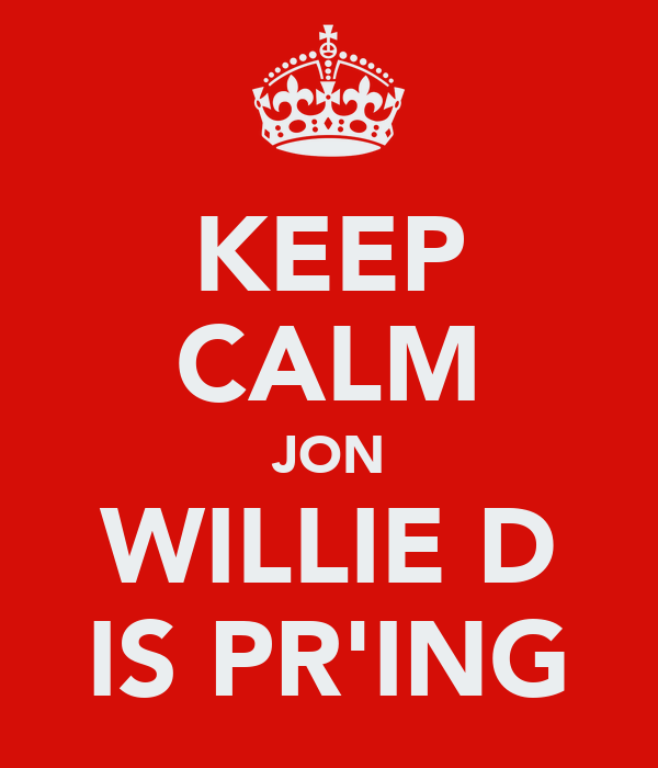 KEEP CALM JON WILLIE D IS PR'ING