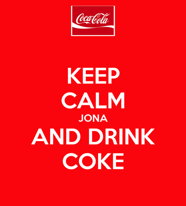 KEEP CALM JONA AND DRINK COKE
