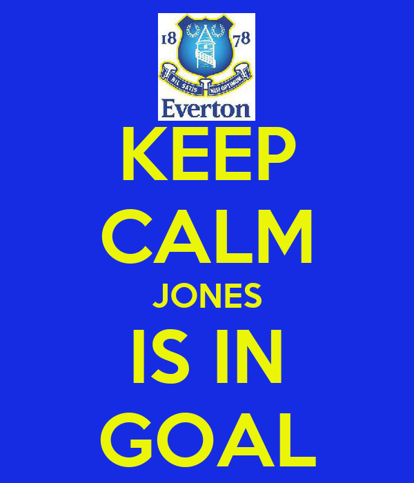 KEEP CALM JONES IS IN GOAL