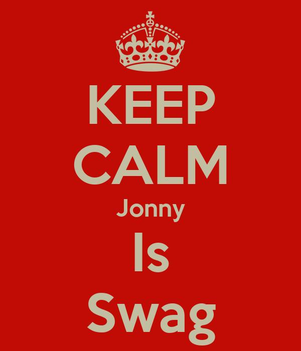 KEEP CALM Jonny Is Swag