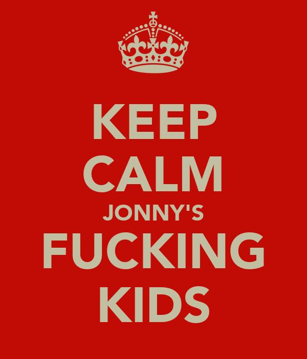 KEEP CALM JONNY'S FUCKING KIDS
