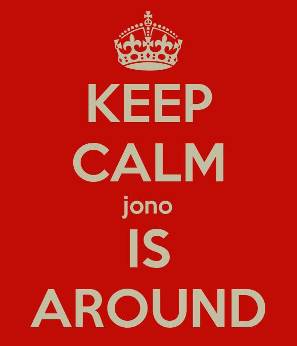 KEEP CALM jono IS AROUND