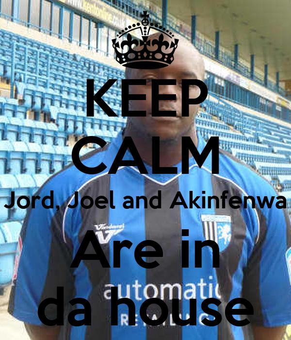 KEEP CALM Jord, Joel and Akinfenwa Are in da house
