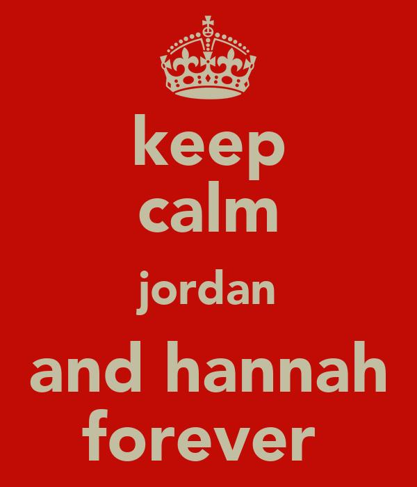 keep calm jordan and hannah forever