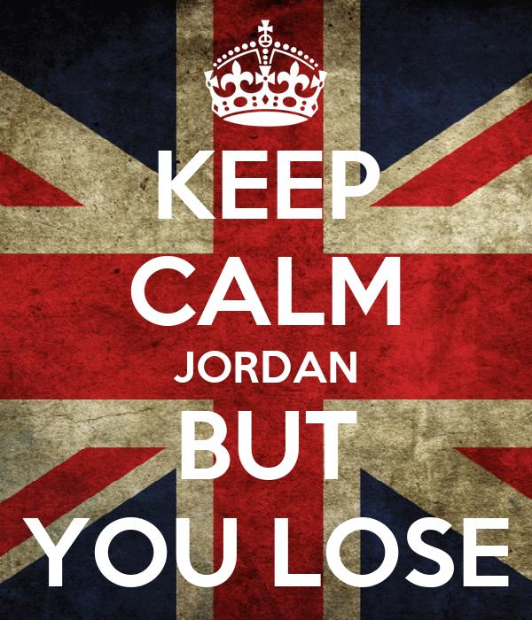 KEEP CALM JORDAN BUT YOU LOSE