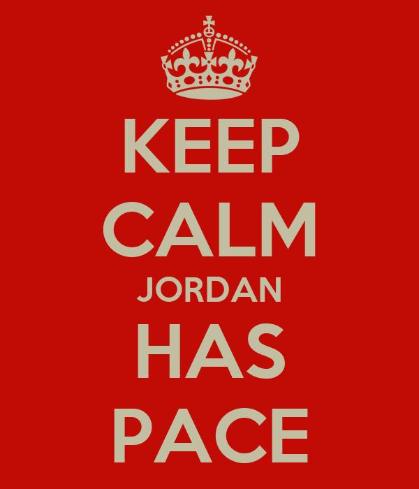 KEEP CALM JORDAN HAS PACE