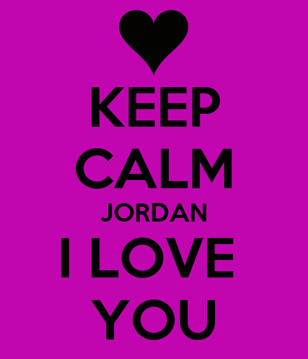KEEP CALM JORDAN I LOVE  YOU