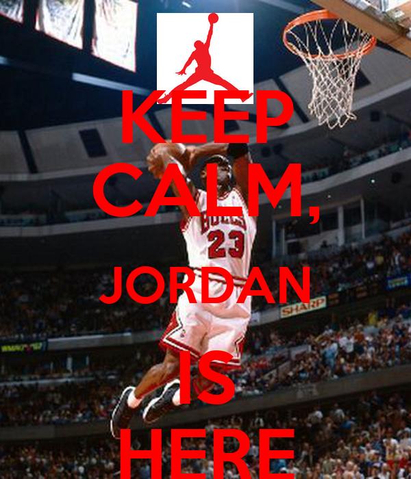 KEEP CALM, JORDAN IS HERE