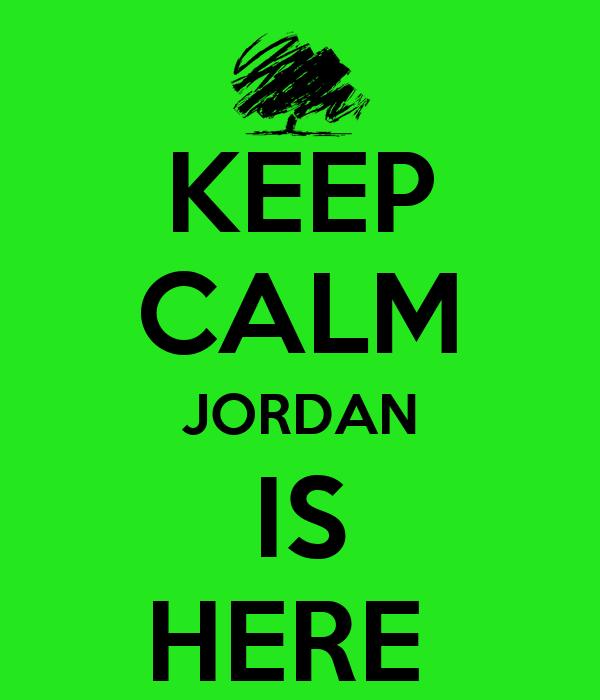 KEEP CALM JORDAN IS HERE
