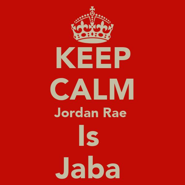 KEEP CALM Jordan Rae  Is  Jaba