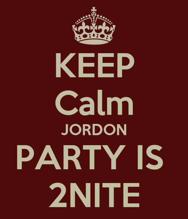 KEEP Calm JORDON PARTY IS  2NITE