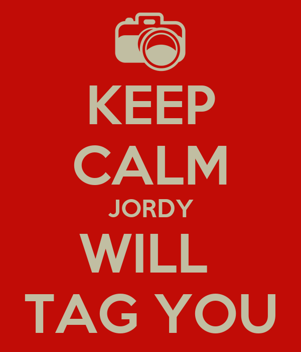 KEEP CALM JORDY WILL  TAG YOU