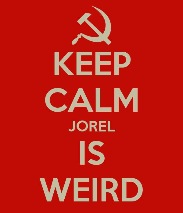 KEEP CALM JOREL IS WEIRD