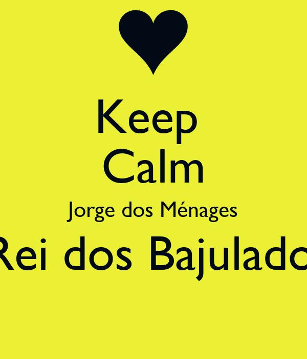 Keep  Calm Jorge dos Ménages O Rei dos Bajuladores