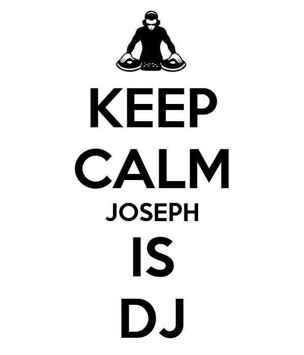 KEEP CALM JOSEPH IS DJ