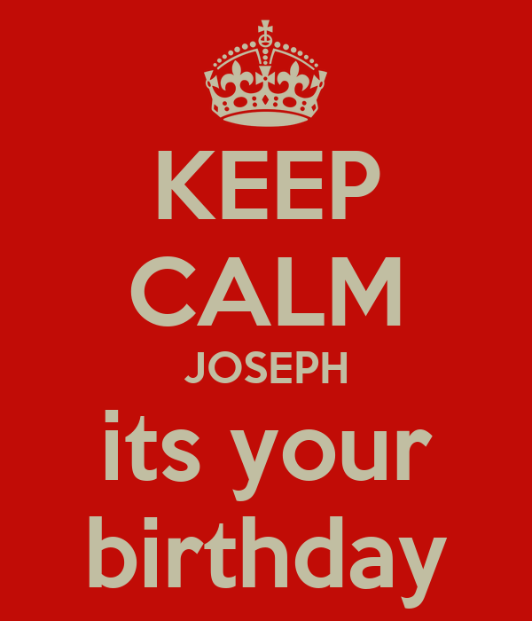 KEEP CALM JOSEPH its your birthday