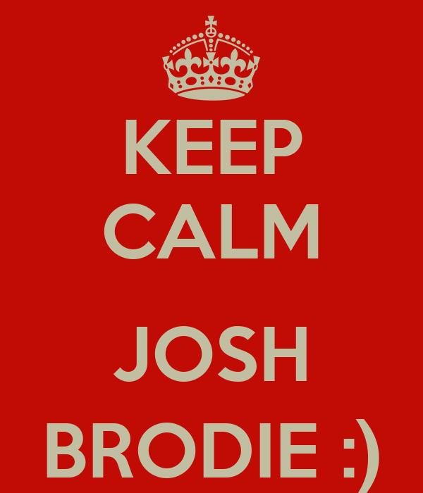 KEEP CALM  JOSH BRODIE :)