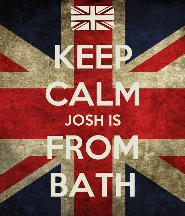 KEEP CALM JOSH IS FROM BATH