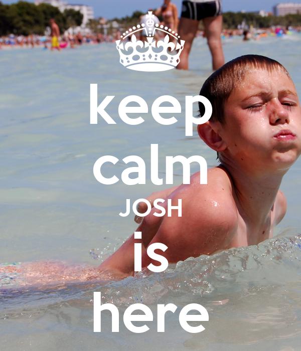 keep calm JOSH is here