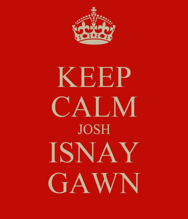 KEEP CALM JOSH ISNAY GAWN
