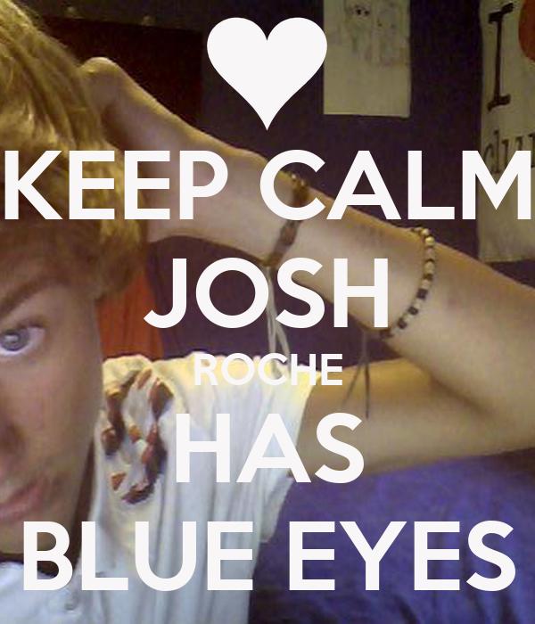 KEEP CALM JOSH ROCHE HAS BLUE EYES