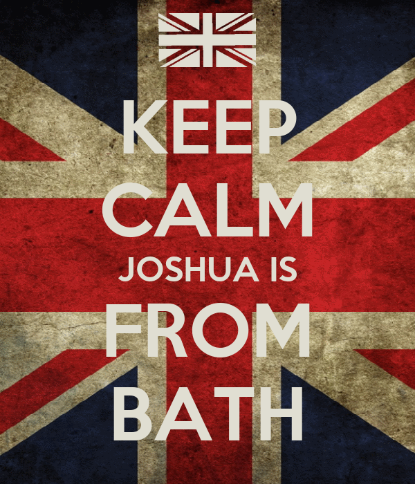 KEEP CALM JOSHUA IS FROM BATH