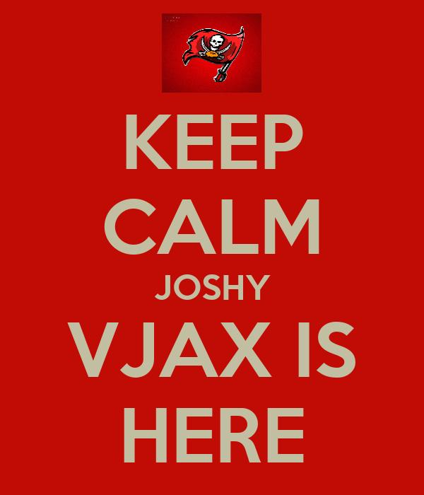 KEEP CALM JOSHY VJAX IS HERE
