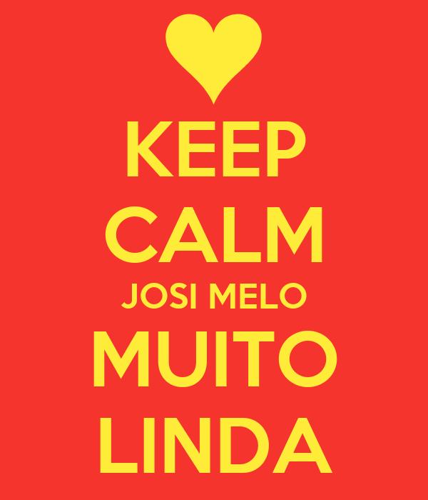 KEEP CALM JOSI MELO MUITO LINDA