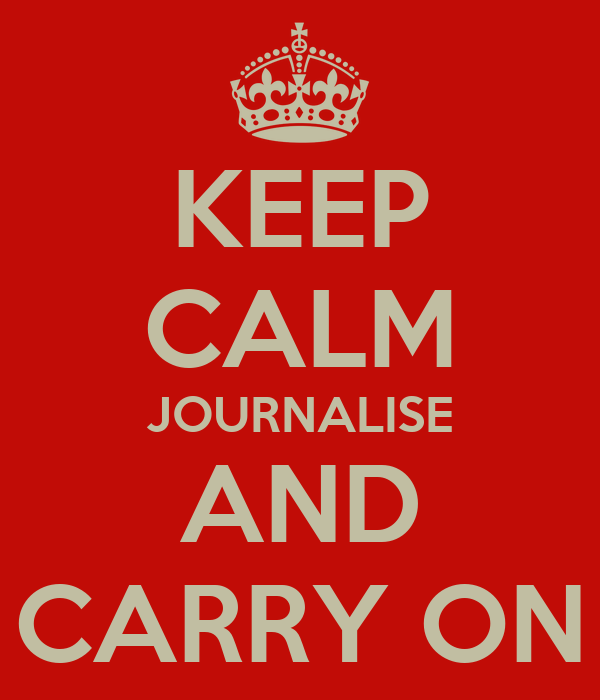 KEEP CALM JOURNALISE AND CARRY ON