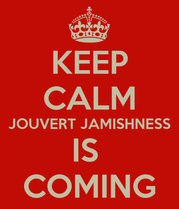 KEEP CALM JOUVERT JAMISHNESS IS  COMING